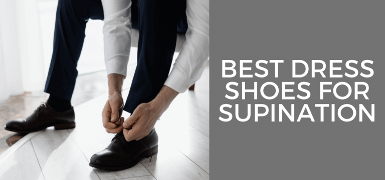 Best Dress Shoes for Supination