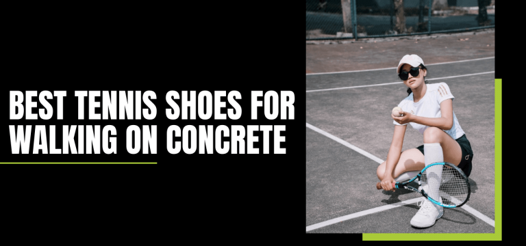 BEST TENNIS SHOES FOR WALKING ON CONCRETE