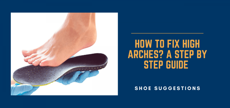 HOW TO FIX HIGH ARCHES A STEP BY STEP GUIDE